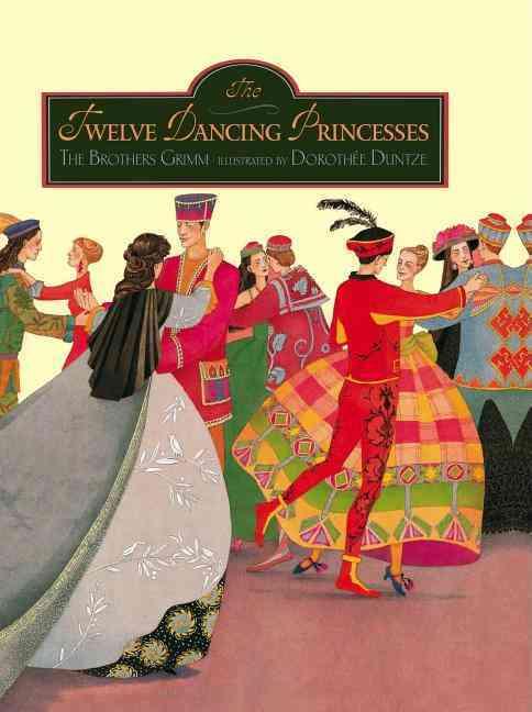 The Twelve Dancing Princesses By Duntze, Dorothee (ILT)/ Brothers Grimm